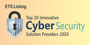 Top 20 Innovative CyberSecurity Solution Providers 2020